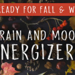 Get Ready for Fall & Winter: Brain & Mood Energizers