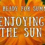 Get Ready for Summer: Enjoying the Sun