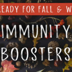 Get Ready for Fall & Winter: Immunity Boosters